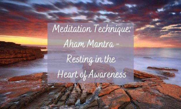 Meditation Technique: Aham Mantra – Resting in the Heart of Awareness