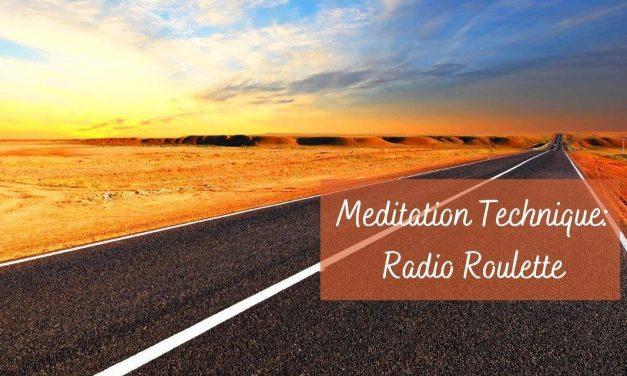 Meditation Technique: Radio Roulette