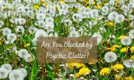 Are You Blocked by Psychic Clutter? Release the Past So You Can Embrace the Present
