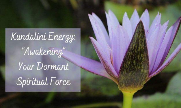 "Kundalini Energy: ""Awakening"" Your Dormant Spiritual Force"