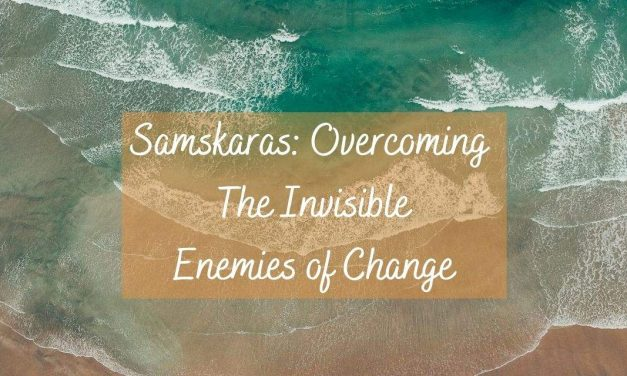 Samskaras: Overcoming the Invisible Enemies of Change
