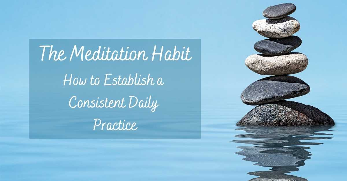 The Meditation Habit: How to Establish a Consistent Daily Practice