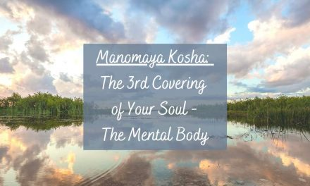 Manomaya Kosha – The 3rd Covering of Your Soul – The Mental Body