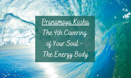 Pranamaya Kosha: The 4th Covering of Your Soul – The Energy Body