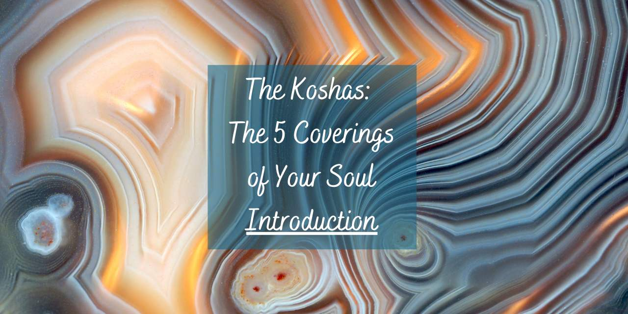 The Koshas: The 5 Coverings of Your Soul