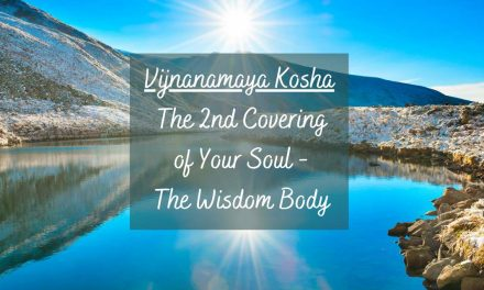 Vijnanamaya Kosha – The 2nd Covering of Your Soul – The Wisdom Body