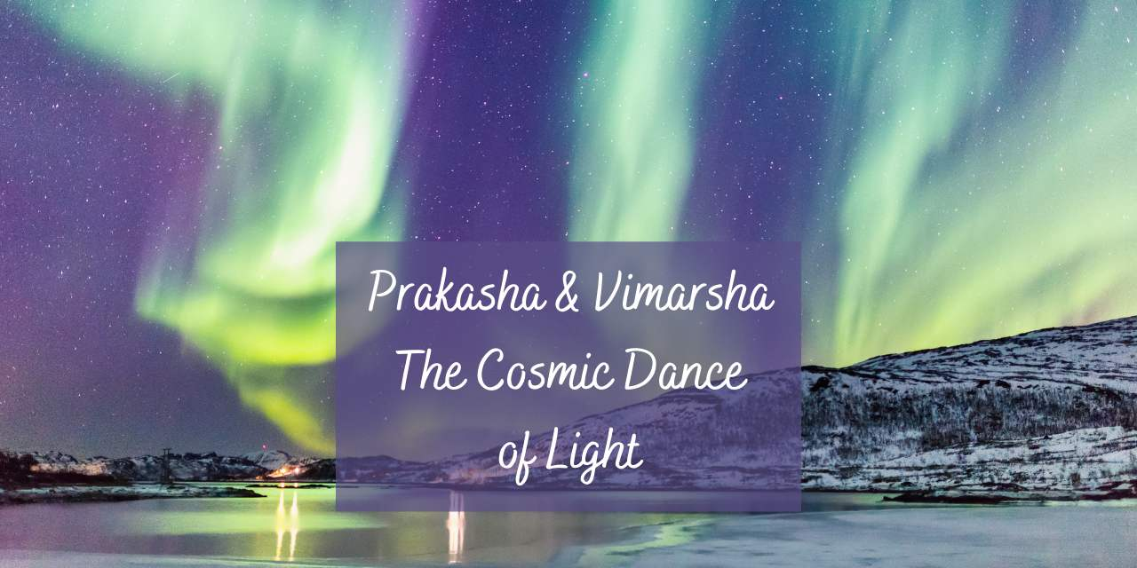 Prakasha & Vimarsha: The Cosmic Dance of Light