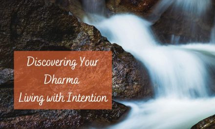 Discovering Your Dharma & Living With Intention