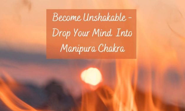 Become Unshakable – Drop Your Mind into Manipura Chakra