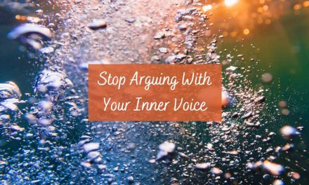 Stop Arguing With Your Inner Voice